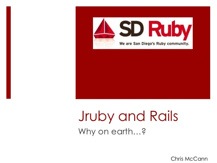Jruby and Rails<br />Why on earth…?<br />Chris McCann<br />