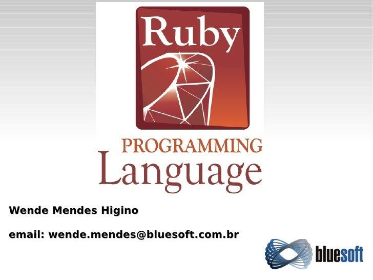 Wende Mendes Higinoemail: wende.mendes@bluesoft.com.br