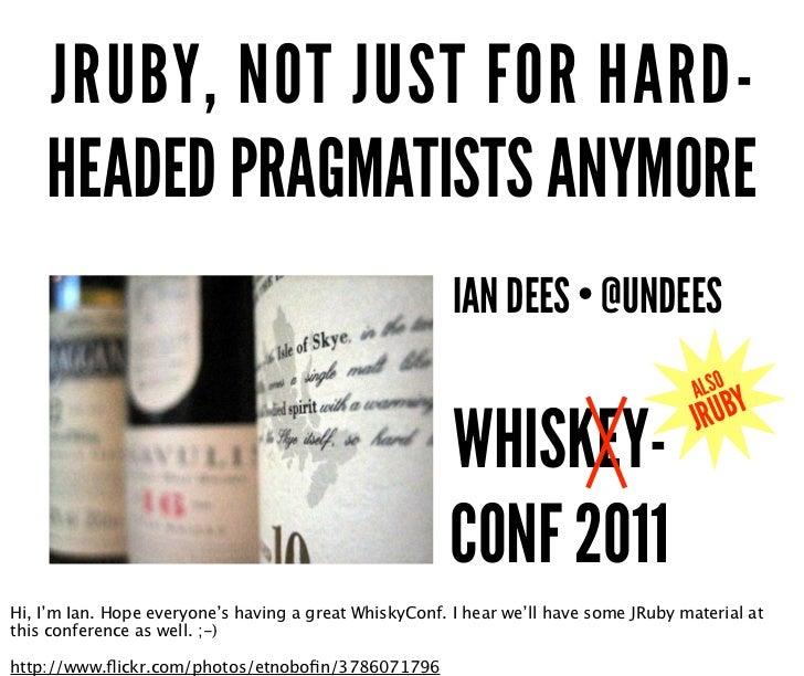 JRUBY, NOT JUST FOR HARD-    HEADED PRAGMATISTS ANYMORE                                                        IAN DEES • ...