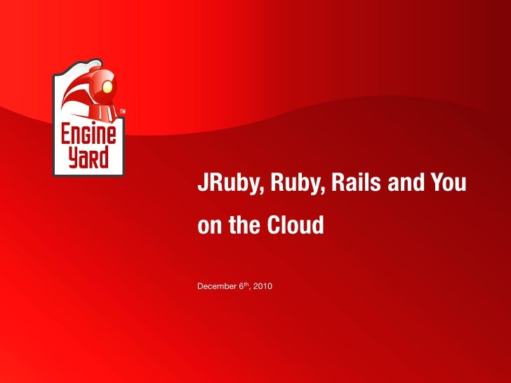 JRuby, Ruby, Rails and Youon the CloudDecember 6th, 2010