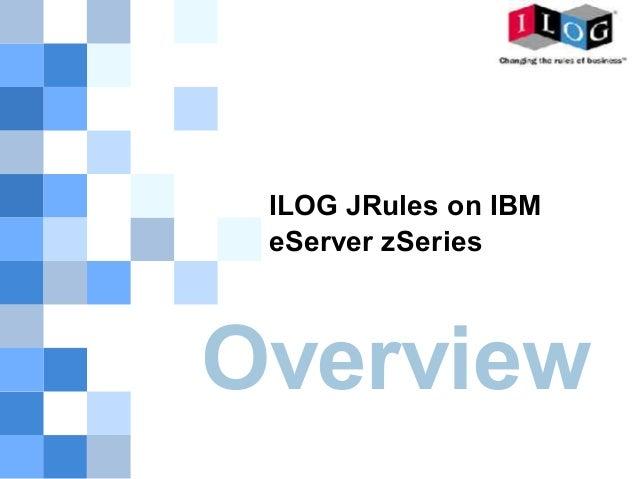 ILOG JRules on IBM eServer zSeriesOverview