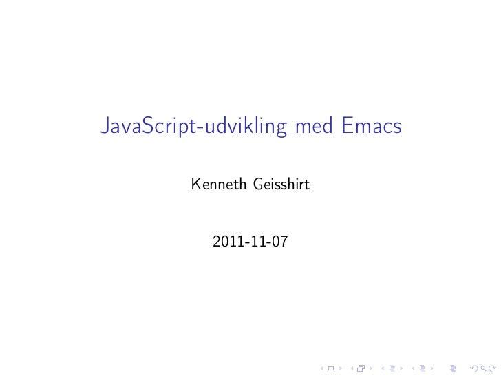 JavaScript-udvikling med Emacs         Kenneth Geisshirt            2011-11-07