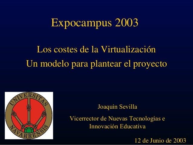 Expocampus 2003  Los costes de la VirtualizaciónUn modelo para plantear el proyecto                    Joaquín Sevilla    ...