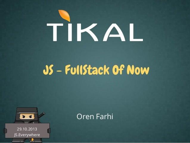 Javascript - Full Stack Of Now (Tikal's Meetup 29/10/2013)