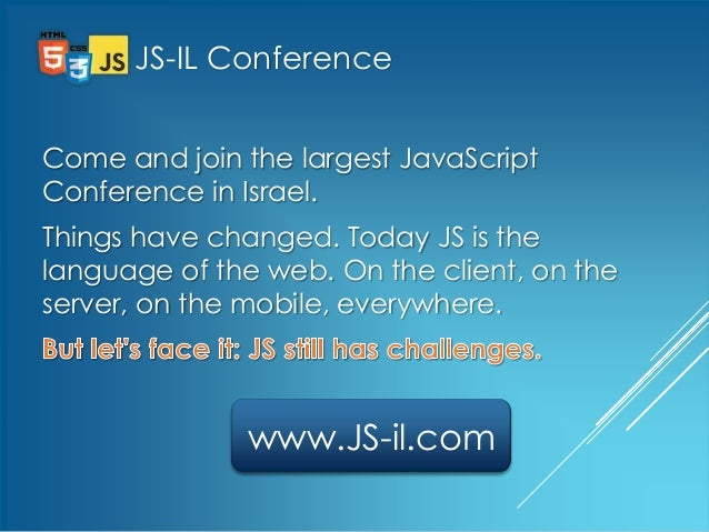 JS-IL ConferenceCome and join the largest JavaScriptConference in Israel.Things have changed. Today JS is thelanguage of t...