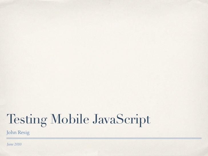 Testing Mobile JavaScript John Resig  June 2010