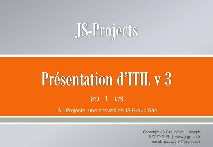      1   JS –Projects, une activité de JS-Group Sarl                                    Copyright JS-Group Sarl - Joseph...