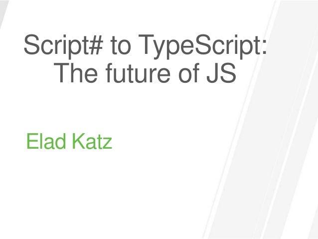 Script# to TypeScript:  The future of JSElad Katz