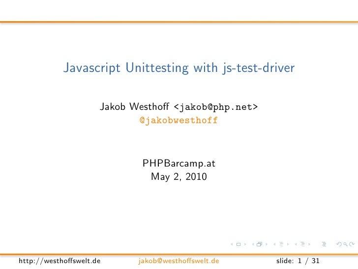 Javascript Unittesting with js-test-driver                       Jakob Westhoff <jakob@php.net>                            ...