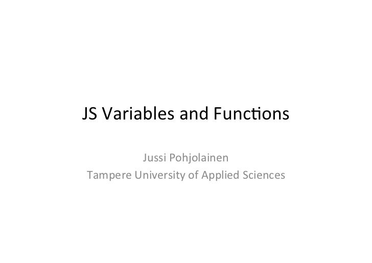JS	  Variables	  and	  Func1ons	              Jussi	  Pohjolainen	  Tampere	  University	  of	  Applied	  Sciences