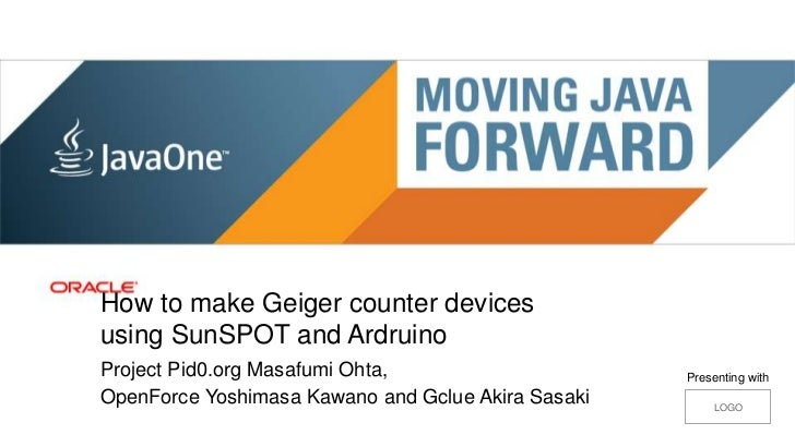 How to make Geiger counter devices            using SunSPOT and Ardruino            Project Pid0.org Masafumi Ohta,       ...