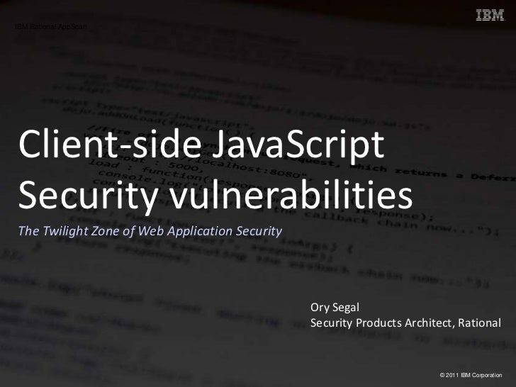 Client-side JavaScript<br />Security vulnerabilities<br />The Twilight Zone of Web Application Security <br />Ory Segal<br...