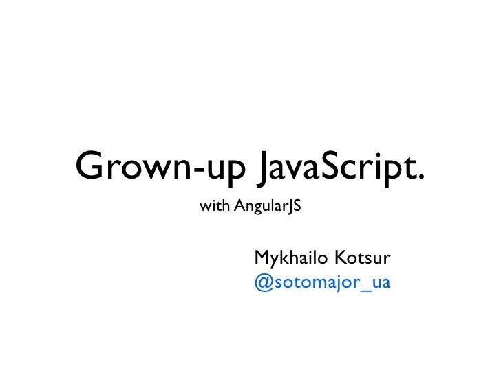 Grown-up javascript with AngularJS