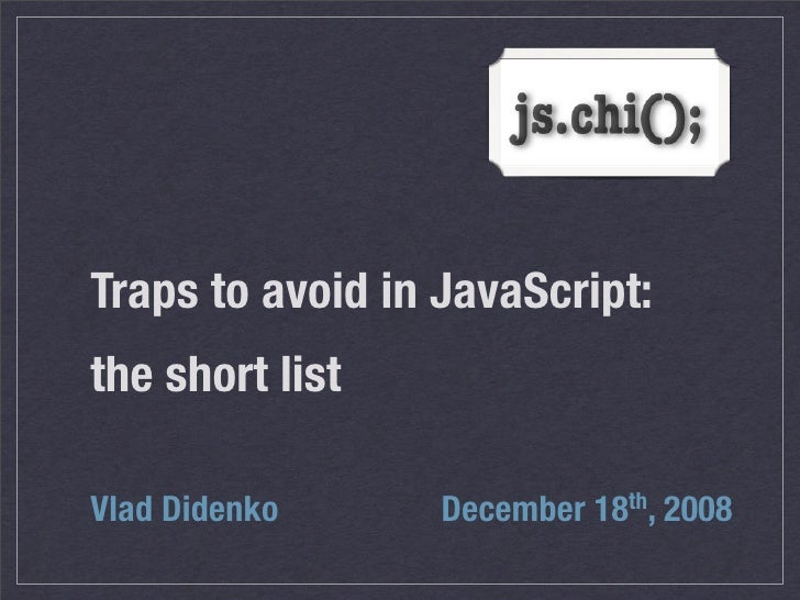 Traps to avoid in JavaScript: the short list  Vlad Didenko      December 18th, 2008