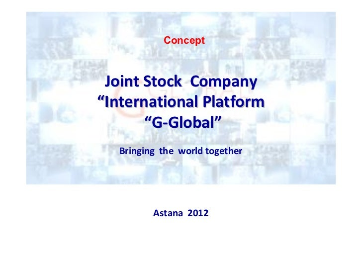 "Concept Joint Stock Company""International Platform       ""G-Global""   Bringing the world together          Astana 2012"
