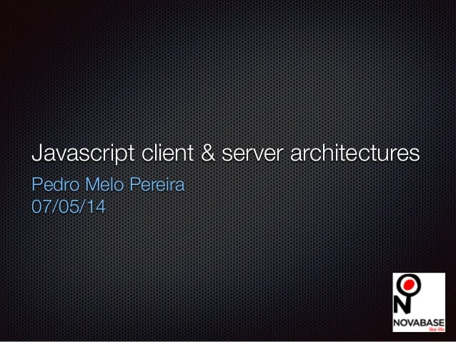 Javascript Client & Server Architectures