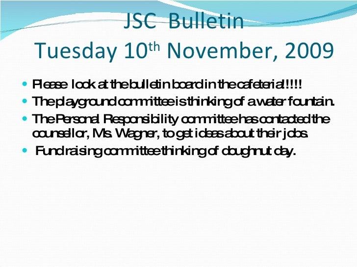 JSC  Bulletin Tuesday 10 th  November, 2009 <ul><li>Please  look at the bulletin board in the cafeteria!!!!! </li></ul><ul...