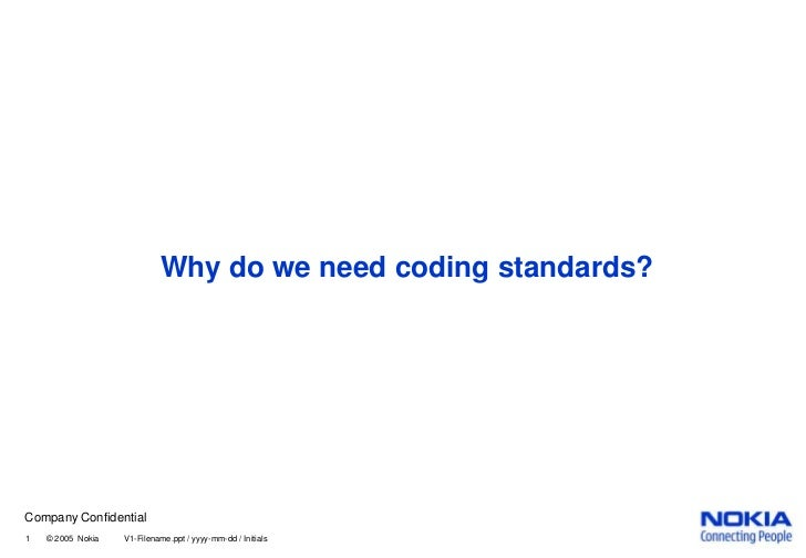 1       © 2005  Nokia V1-Filename.ppt / yyyy-mm-dd / Initials<br /> Why do we need coding standards?<br />