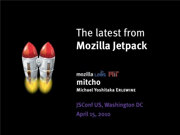 The latest from Mozilla Jetpack   mitcho Michael Yoshitaka Erlewine   JSConf US, Washington DC April 15, 2010