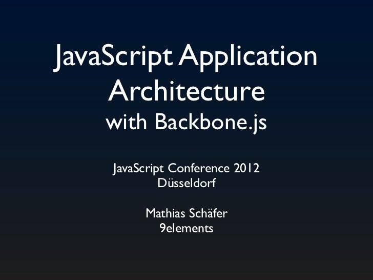JavaScript Application Architecture with Backbone.js