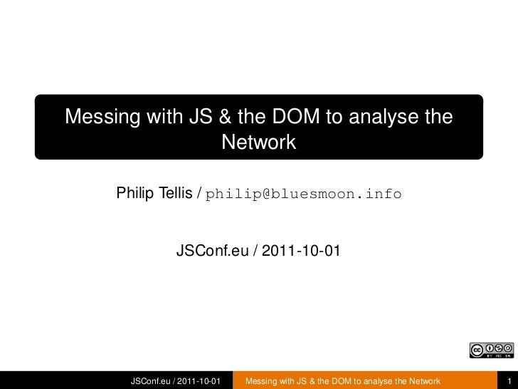 Messing with JS & the DOM to analyse the                Network     Philip Tellis / philip@bluesmoon.info                 ...