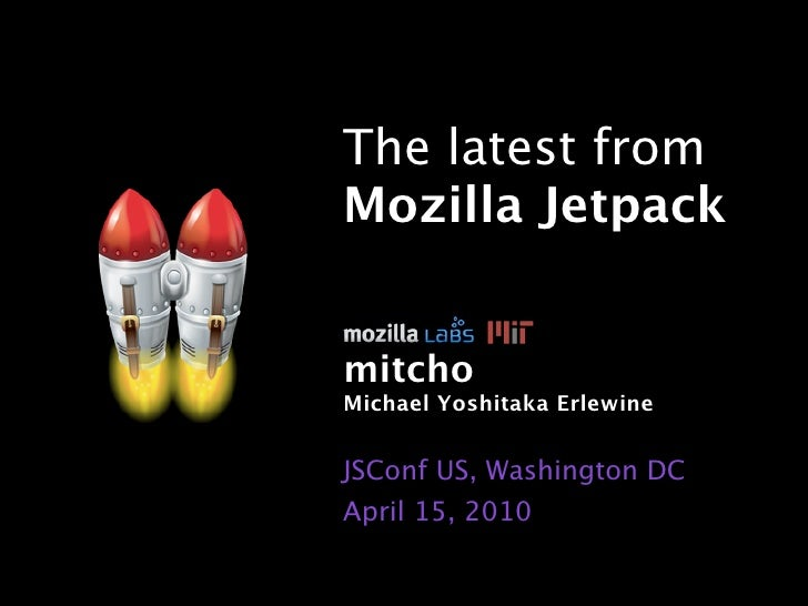 The latest from Mozilla Jetpack   mitcho Michael Yoshitaka Erlewine   JSConf US, Washington DC April 15, 2010