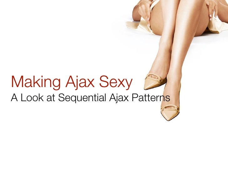 Making Ajax Sexy A Look at Sequential Ajax Patterns
