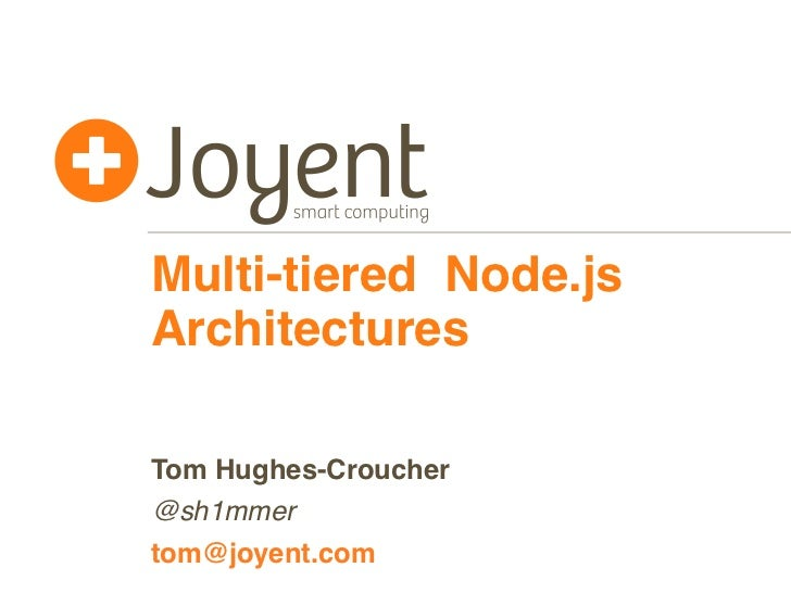 Multi-tiered Node.jsArchitecturesTom Hughes-Croucher@sh1mmertom@joyent.com