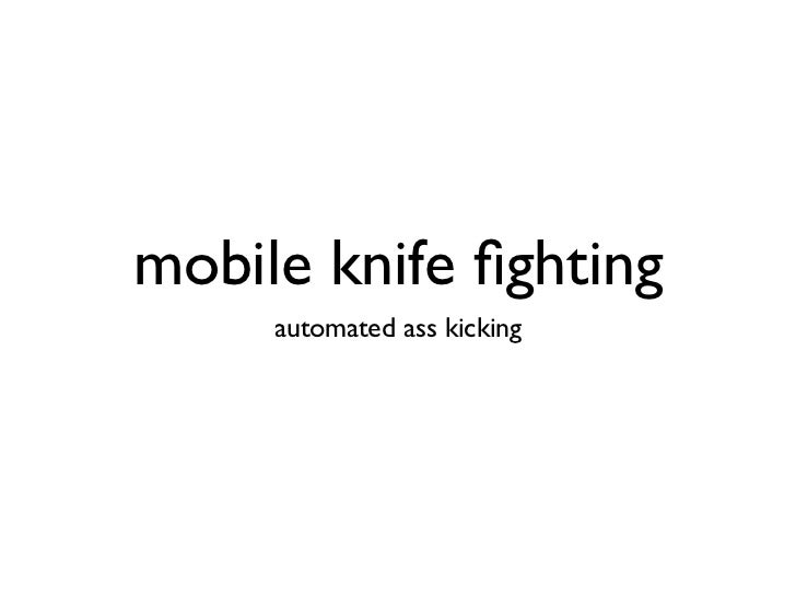 mobile knife fighting     automated ass kicking