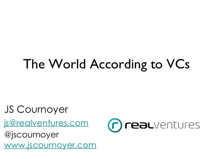 The World According to VCsJS Cournoyerjs@realventures.com@jscournoyerwww.jscournoyer.com