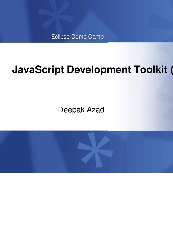 Eclipse Demo CampJavaScript Development Toolkit (JSDT)         Deepak Azad