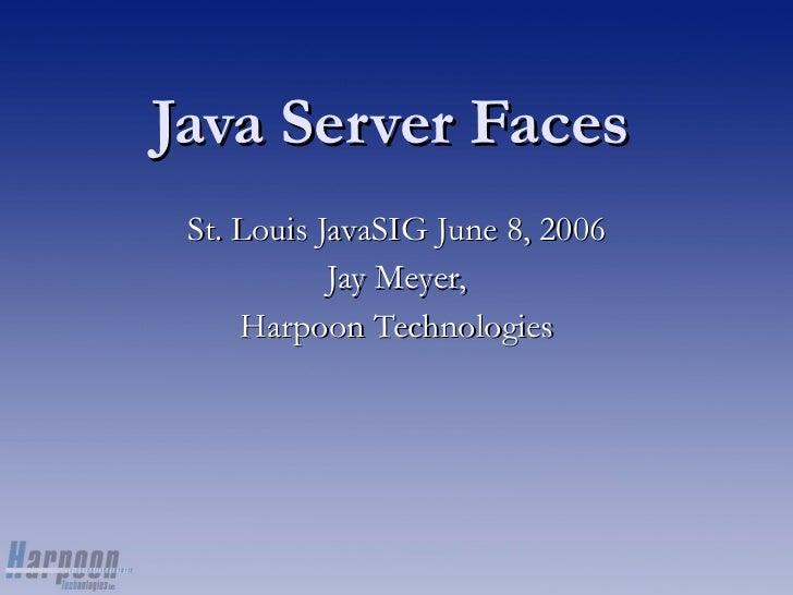 Java Server Faces St. Louis JavaSIG June 8, 2006 Jay Meyer, Harpoon Technologies