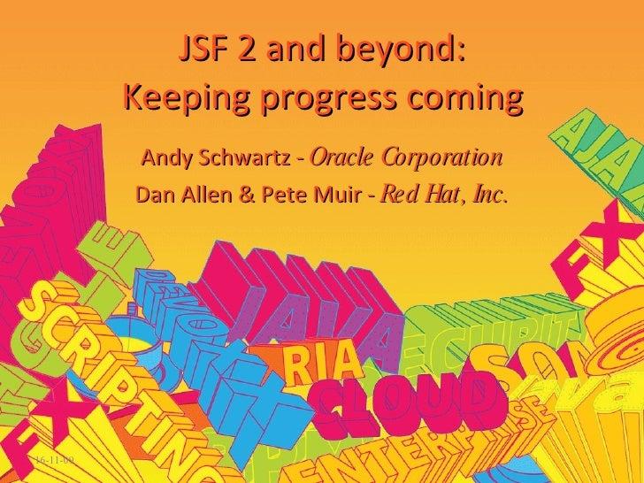 16-11-09 JSF 2 and beyond: Keeping progress coming Andy Schwartz -  Oracle Corporation Dan Allen & Pete Muir -  Red Hat, I...