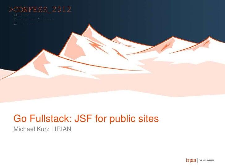 Go Fullstack: JSF for public sitesMichael Kurz | IRIAN