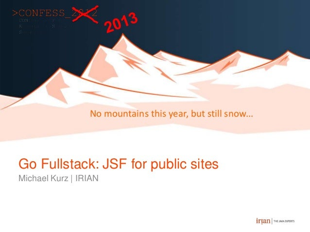 No mountains this year, but still snow...Go Fullstack: JSF for public sitesMichael Kurz | IRIAN