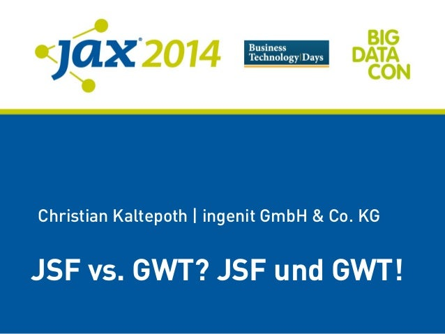 Christian Kaltepoth | ingenit GmbH & Co. KG JSF vs. GWT? JSF und GWT!