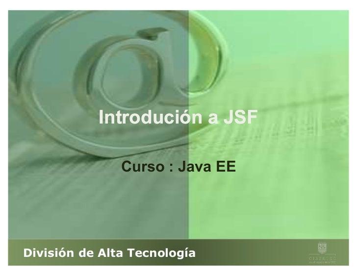Introdución a JSF               Curso : Java EEDivisión de Alta Tecnología