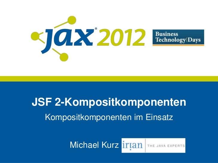JSF 2-Kompositkomponenten  Kompositkomponenten im Einsatz       Michael Kurz   IRIAN