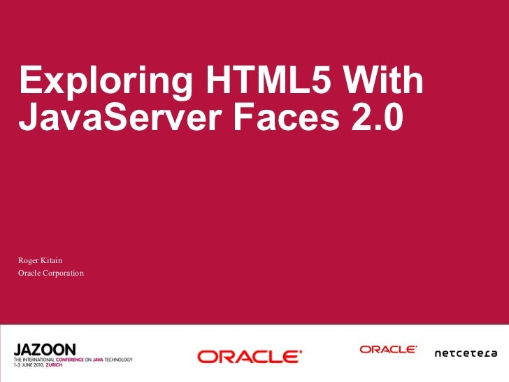 Exploring HTML5 With JavaServer Faces 2.0   Roger Kitain Oracle Corporation