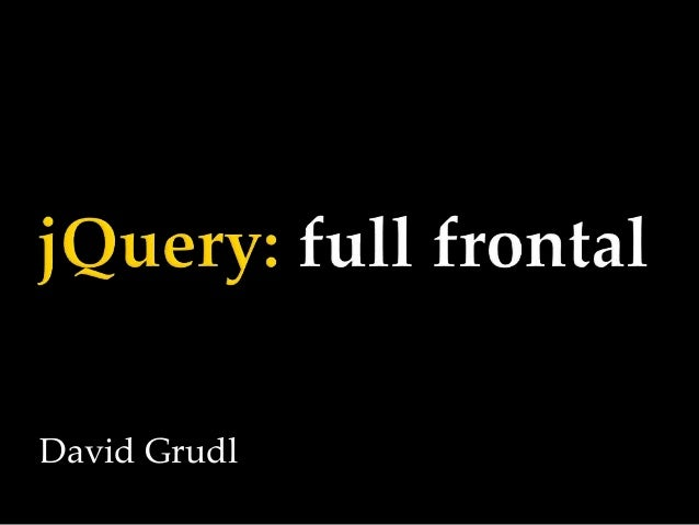 jQuery: full frontal