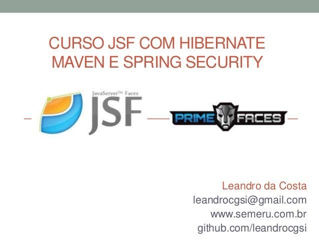 CURSO JSF COM HIBERNATEMAVEN E SPRING SECURITY                     Leandro da Costa               leandrocgsi@gmail.com   ...