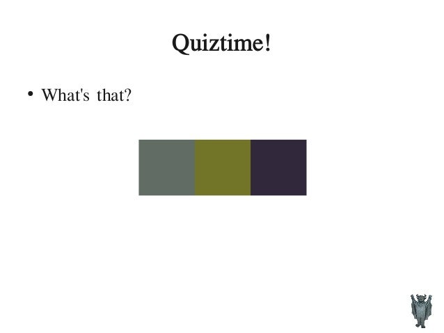 Quiztime! ● What's that?