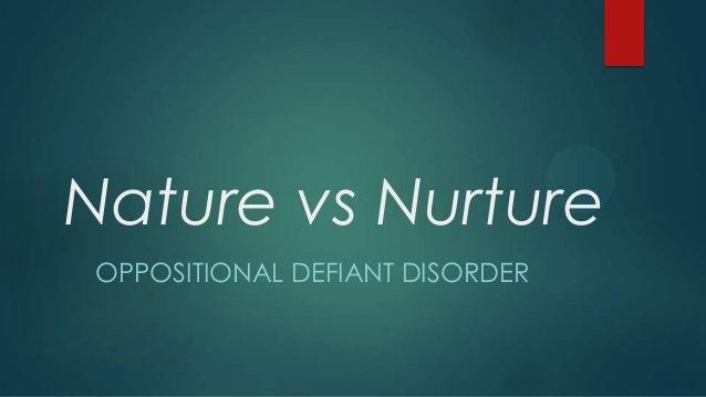Nature vs NurtureOPPOSITIONAL DEFIANT DISORDER