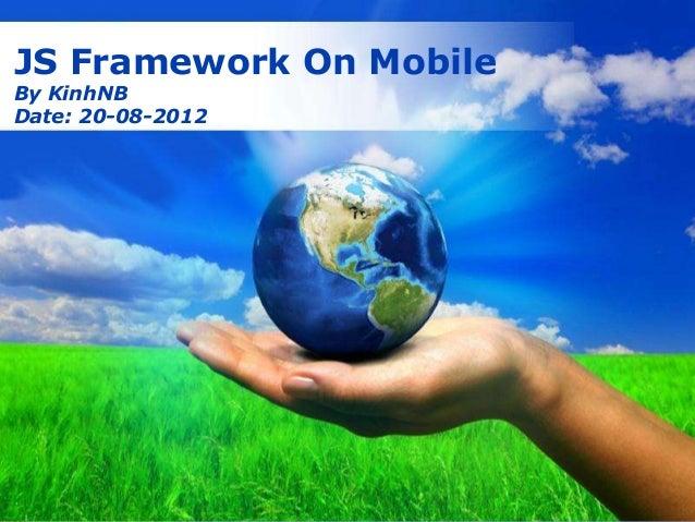 Free Powerpoint TemplatesPage 1JS Framework On MobileBy KinhNBDate: 20-08-2012