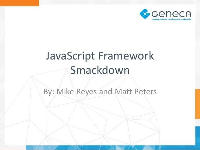 JavaScript Framework Smackdown By: Mike Reyes and Matt Peters