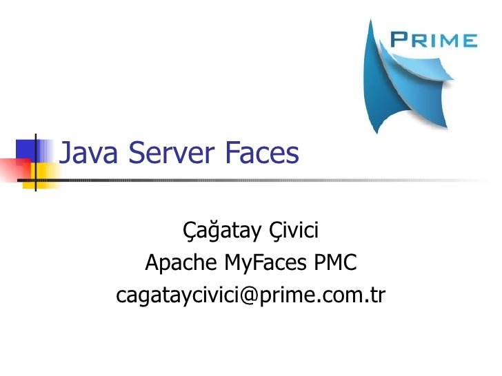 Java Server Faces Çağatay Çivici Apache MyFaces PMC [email_address]