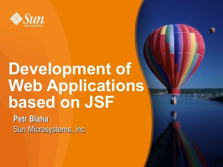 Development of Web Applications based on JSF Petr Blaha Sun Microsystems, Inc                           1