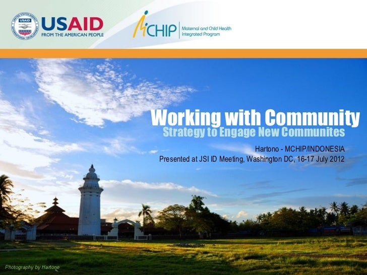 Working with Community Strategy to Engage New Communites                               Hartono - MCHIP/INDONESIAPresented ...