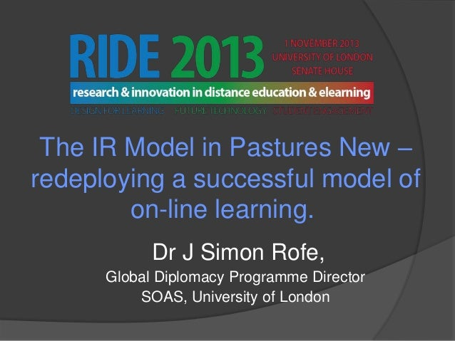 The IR Model in Pastures New – redeploying a successful model of on-line learning. Dr J Simon Rofe, Global Diplomacy Progr...
