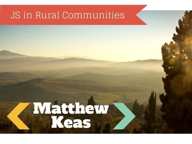 JS in Rural Communities  Matthew Keas